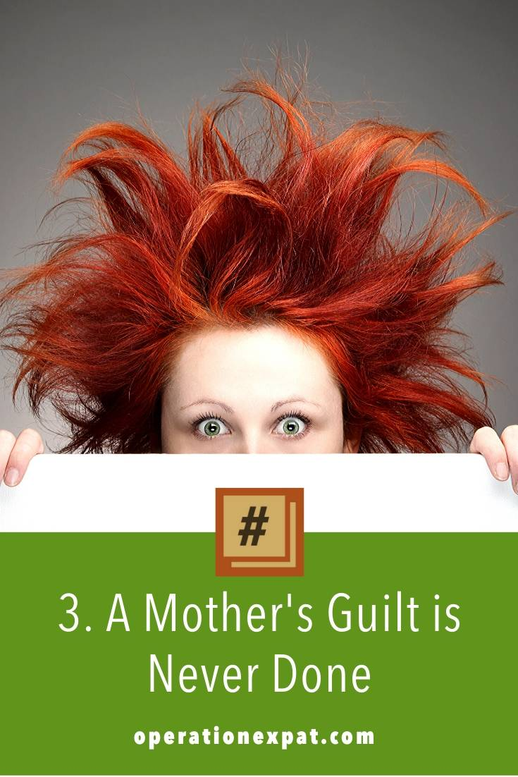 #OPERATIONEXPAT: A Mother's Guilt is Never Done | OperationExpat.com