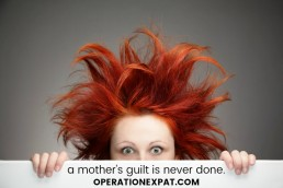 A Mother's Guilt is Never Done | OperationExpat.com