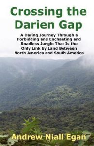 BOOKS ABOUT PANAMA: Crossing the Darien Gap by Andrew N. Egan | OPERATIONEXPAT.COM