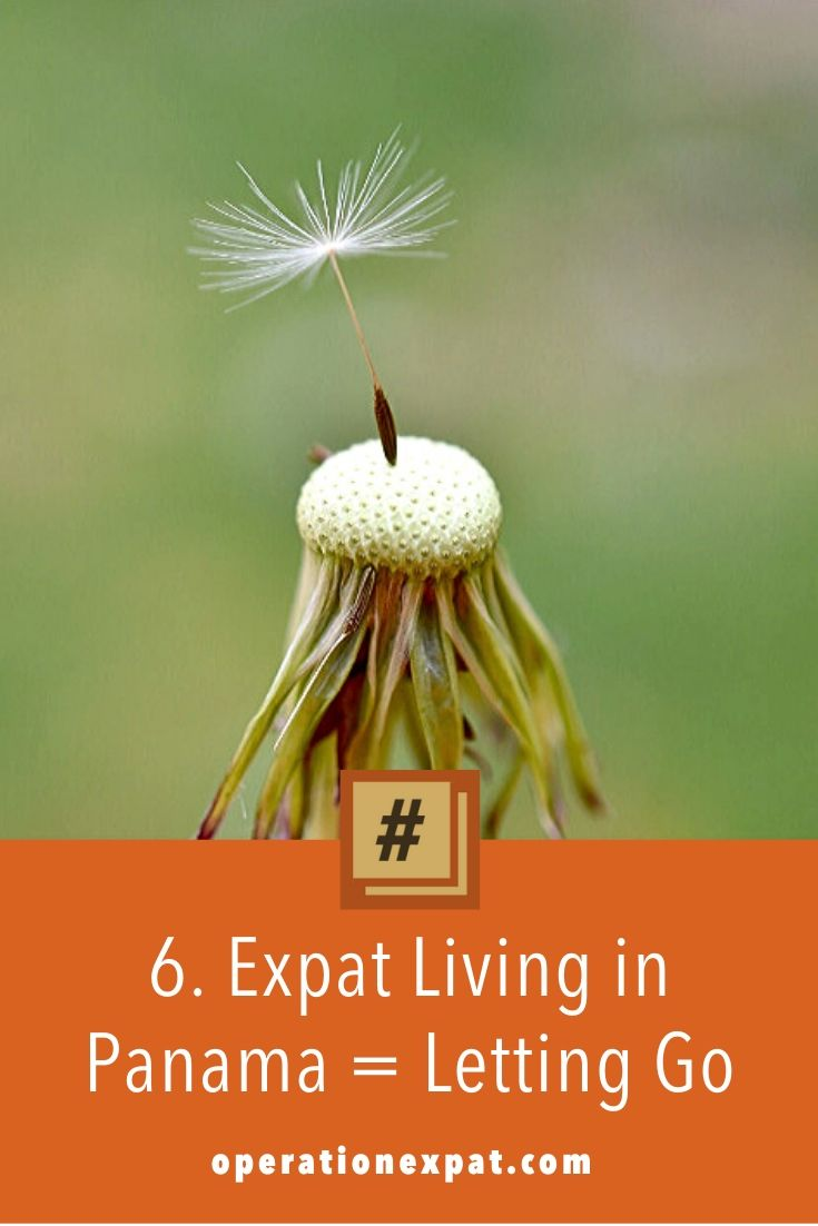 #OPERATIONEXPAT: Expat Living in Panamá = Letting Go | All Rights Reserved by OPERATIONEXPAT.COM